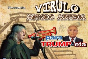 """Virulo y su """"Método Azteca para Trump-eta"""""""