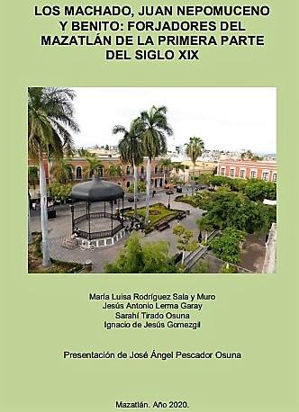La Machado Juan Nepomuceno y Benito Forjadores del Mazatlán de la Primera Parte del Siglo XIX
